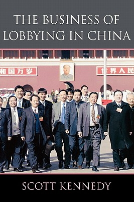 The Business of Lobbying in China By Kennedy, Scott