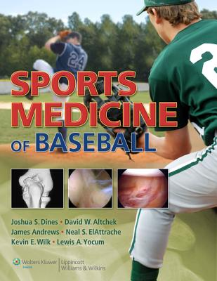 Sports Medicine of Baseball By Altchek, David W/ Andrews, James/ Dines, Joshua/ El Attrache, Neal/ Wilk, Kevin